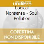 SOUL POLLUTION                            cd musicale di Nonsense Logical