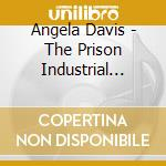 PRISON INDUSTRIAL COMPLE                  cd musicale di Angelay Davis