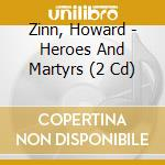 HEROES AND MARTYRS                        cd musicale di Howard Zinn