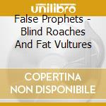 BLIND ROACHES AND FAT VU                  cd musicale di Prophets False
