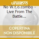 LIVE FROM THE BATTLE INSEATTLE            cd musicale di W.t.o.combo No