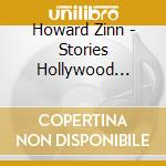 STORIES HOLLYWOOD NEVER                   cd musicale di Howard Zinn