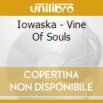 VINE OF SOULS                             cd musicale di IOWASKA