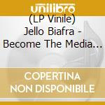 (LP VINILE) Become the media lp vinile di Jello Biafra