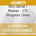 175 PROGRESS DRIVE                        cd musicale di Mumia Abu-jamal