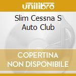 SLIM CESSNA S AUTO CLUB                   cd musicale di SLIM CESSNA'S AUTO C
