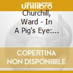 IN A PIG'S EYE: REFLECTIONS ON THE POLIC  cd musicale di Ward Churchill