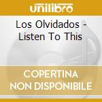 LISTEN TO THIS                            cd musicale di Olvidados Los