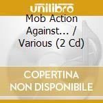 MOB ACTION AGAINST...                     cd musicale di Artisti Vari