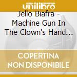 MACHINE GUN IN THE...                     cd musicale di Jello Biafra