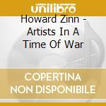 ARTISTS IN A TIME OF...                   cd musicale di Howard Zinn
