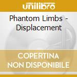 Phantom Limbs - Displacement cd musicale di Limbs Phantom