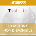 LIFER                                     cd musicale di THRALL