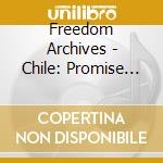 Freedom Archives - Chile: Promise Of Freedom cd musicale di Archives Freedom