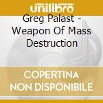 Greg Palast - Weapon Of Mass Destruction cd musicale di Greg Palast