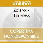 TIMELESS                                  cd musicale di ZOLAR-X