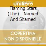 NAMED AND SHAMED                          cd musicale di Stars Flaming