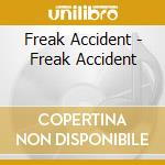 FREAK ACCIDENT                            cd musicale di Accident Freak