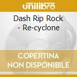 RE-CYCLONE                                cd musicale di DASH RIP ROCK