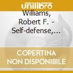 SELF-DEFENSE, SELF-RESPECT & SELF-DETERM  cd musicale di Robert f. Williams