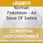 Norman Finkelstein - An Issue Of Justice cd musicale di Norman Finkelstein