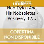 POSITIVELY 12 STIFF DYLANS!               cd musicale di NOB DYLAN AND HIS NO