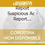 REPORT SUSPICIOUS ACTIVITY                cd musicale di REPORT SUSPICIOUS AC