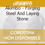 FORGING STEEL AND LAYING STONE            cd musicale di AKIMBO