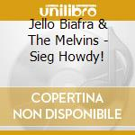 SIEG HOWDY cd musicale di BIAFRA JELLO & THE MELVINS