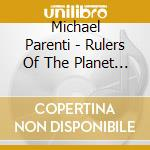 RULERS OF THE PLANET                      cd musicale di Michael Parenti