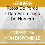 HOMEN INIMIGO DO HOMEM                    cd musicale di RATOS DE PORAO