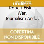 Robert Fisk - War, Journalism And The Middle East cd musicale di Robert Fisk