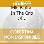 IN THE GRIP OF OFFICIALTREASON            cd musicale di Jello Biafra