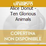 TEN GLORIOUS ANIMALS                      cd musicale di Donut Alice