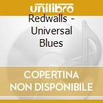Universal blues cd musicale di Redwalls