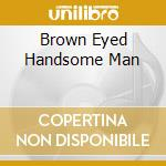 BROWN EYED HANDSOME MAN cd musicale di BROWN EYED HANDSOME MAN
