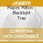 Blacklight trap cd musicale di Mapes Milton
