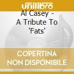 Al Casey - A Tribute To 'Fats' cd musicale di Casey Al