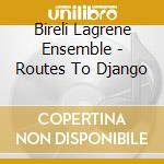 Bireli Lagrene Ensemble - Routes To Django cd musicale di Bireli Lagrene