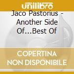 Jaco Pastorius - Another Side Of...Best Of cd musicale di PASTORIUS JACO