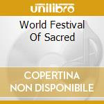 Various Artists - World Festival Of Sacred cd musicale di Artisti Vari