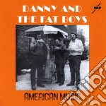 Danny And The Fat Boys - American Music cd musicale di Danny and the fat bo