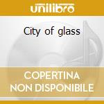 City of glass cd musicale di Graettinger robert f