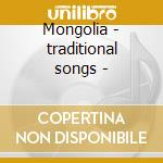 Mongolia - traditional songs - cd musicale di Artisti Vari