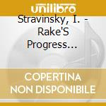 The rake's progress cd musicale di Igor Stravinsky