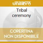 Tribal ceremony cd musicale di Aromaterapia