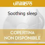 Soothing sleep cd musicale di Aromaterapia
