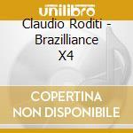 BRAZILLIANCE X4                           cd musicale di RODITI CLAUDIO