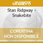 SNAKEBITE:BLACKTOP BALLADS AND FUGITIVE   cd musicale di Stan Ridgway