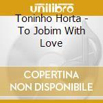 TO JOBIM WITH LOVE cd musicale di HORTA TONINHO